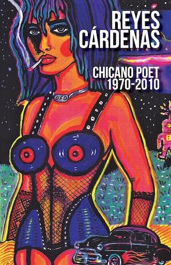 Reyes Cardenas: Chicano Poet 1970-2010